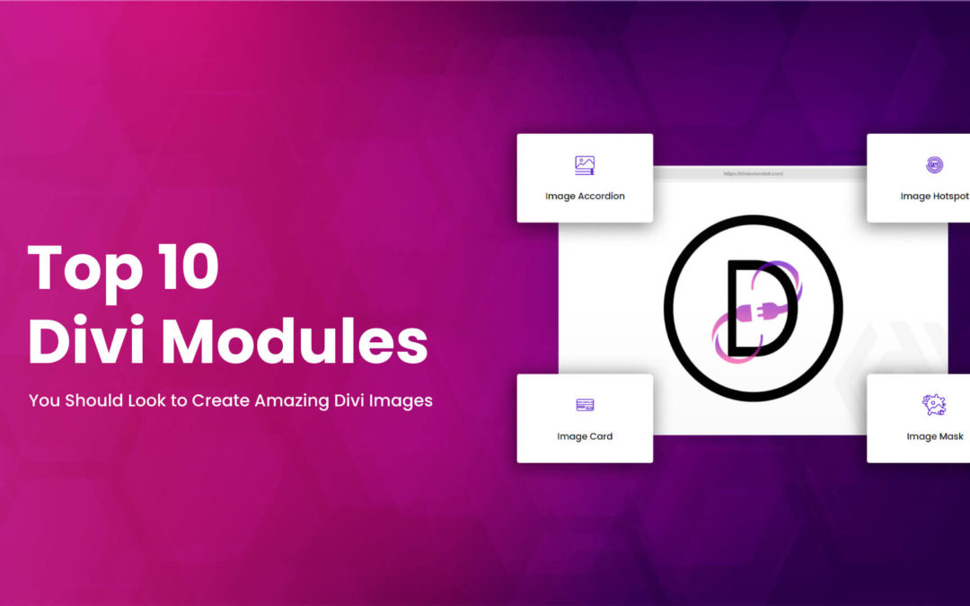 Top 10 Divi Modules You Should Look to Create Amazing Divi Images