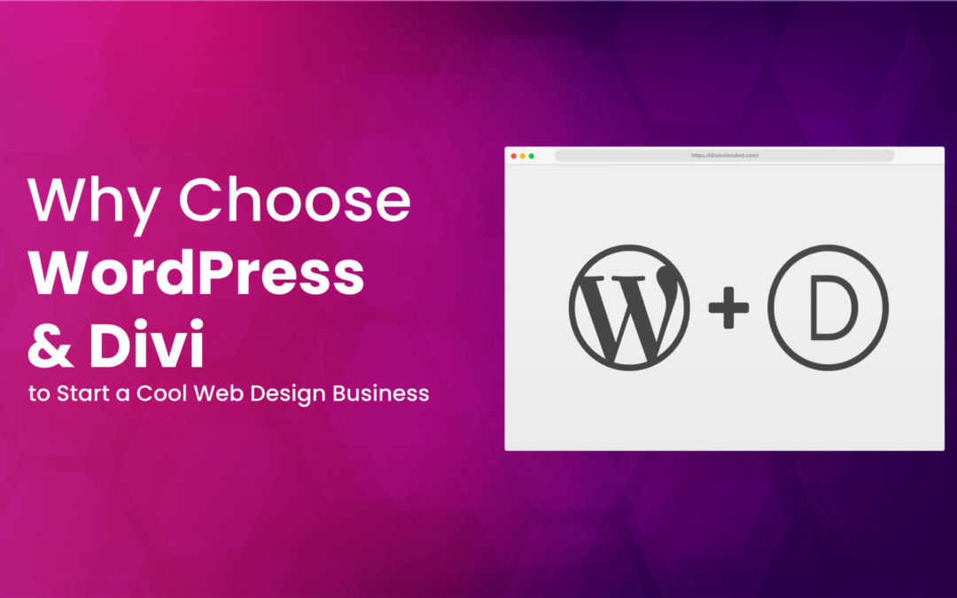 Why Choose WordPress & Divi to Start a Cool Web Design Business