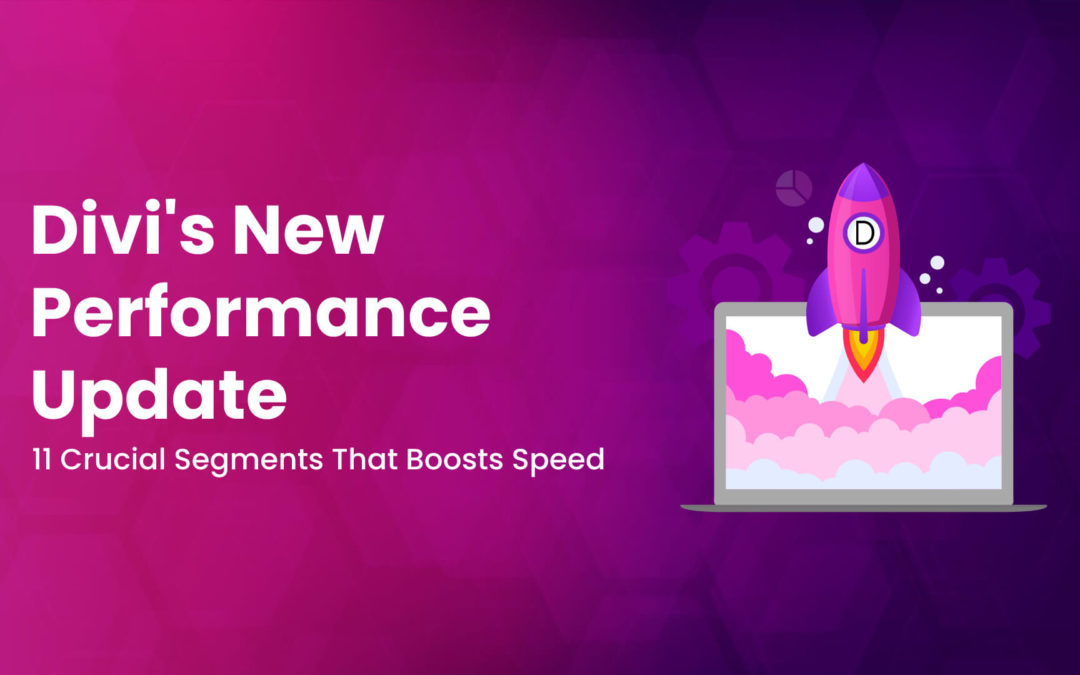 How Fast is Divi? 11 Crucial Segments of the New Performance Update That Boosts Speed