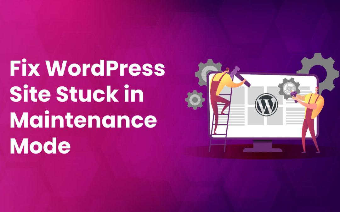 Fix WordPress Site Stuck in Maintenance Mode (3 Easy Ways)