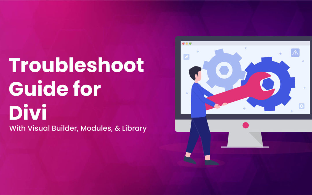 Level 1 Divi Troubleshoot Guide to Easily Fix Issues With Visual Builder, Modules, & Library
