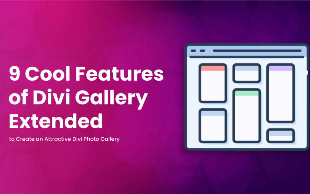 9 Cool Features of Divi Masonry Gallery Plugin to Create an Attractive Divi Photo Gallery