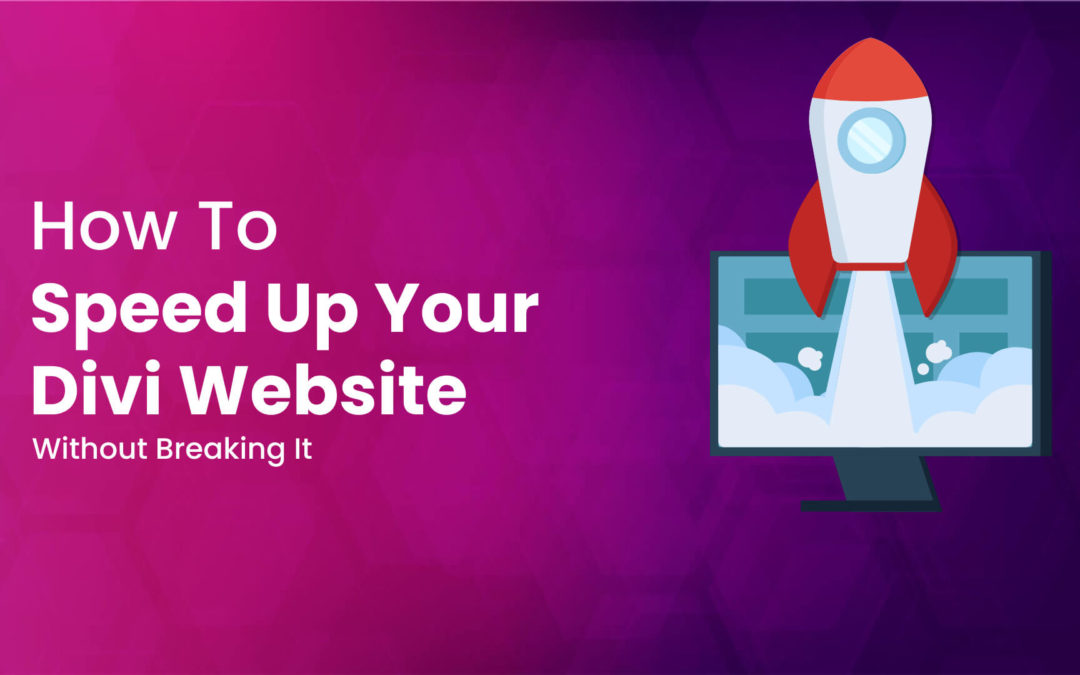 How To Speed Up Your Divi Website Without Breaking It